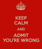 keep-calm-and-admit-you-re-wrong-6